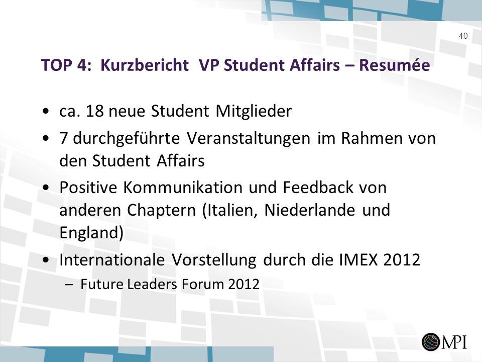 TOP 4: Kurzbericht VP Student Affairs – Resumée ca. 18 neue Student Mitglieder 7 durchgeführte Veranstaltungen im Rahmen von den Student Affairs Posit