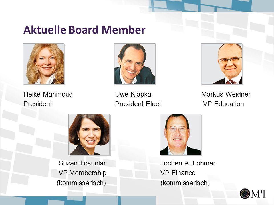 Aktuelle Board Member Heike Mahmoud Uwe Klapka Markus Weidner President President Elect VP Education Suzan TosunlarJochen A. Lohmar VP MembershipVP Fi