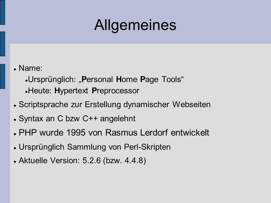 Allgemeines Name: Ursprünglich: Personal Home Page Tools Heute: Hypertext Preprocessor Scriptsprache zur Erstellung dynamischer Webseiten Syntax an C