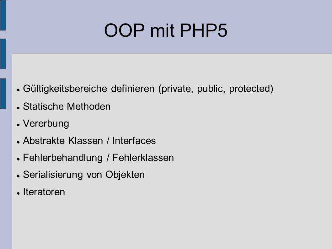 OOP mit PHP5 Gültigkeitsbereiche definieren (private, public, protected) Statische Methoden Vererbung Abstrakte Klassen / Interfaces Fehlerbehandlung