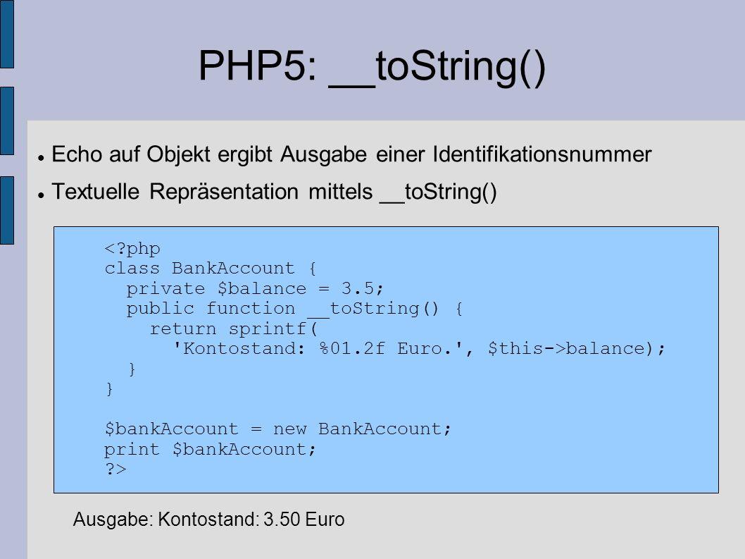 PHP5: __toString() Echo auf Objekt ergibt Ausgabe einer Identifikationsnummer Textuelle Repräsentation mittels __toString() balance); } } $bankAccount