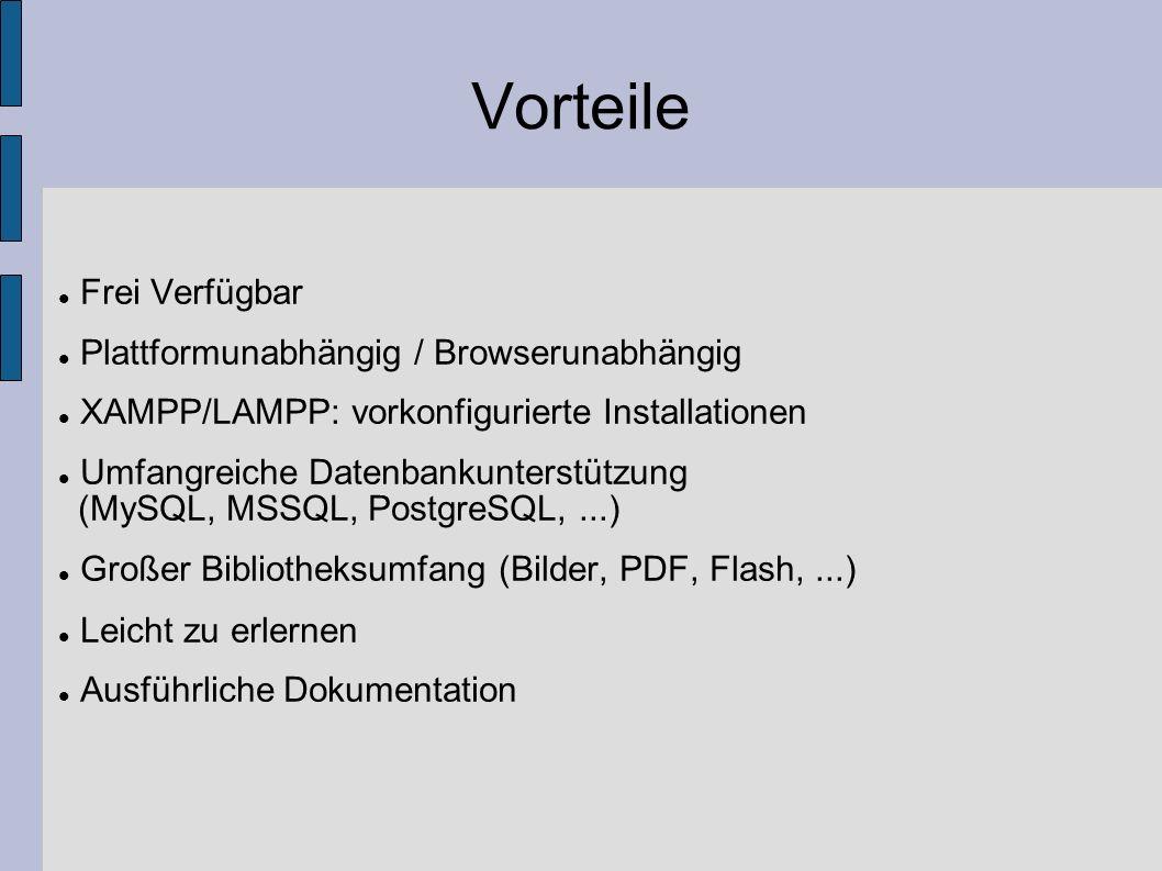 Vorteile Frei Verfügbar Plattformunabhängig / Browserunabhängig XAMPP/LAMPP: vorkonfigurierte Installationen Umfangreiche Datenbankunterstützung (MySQ