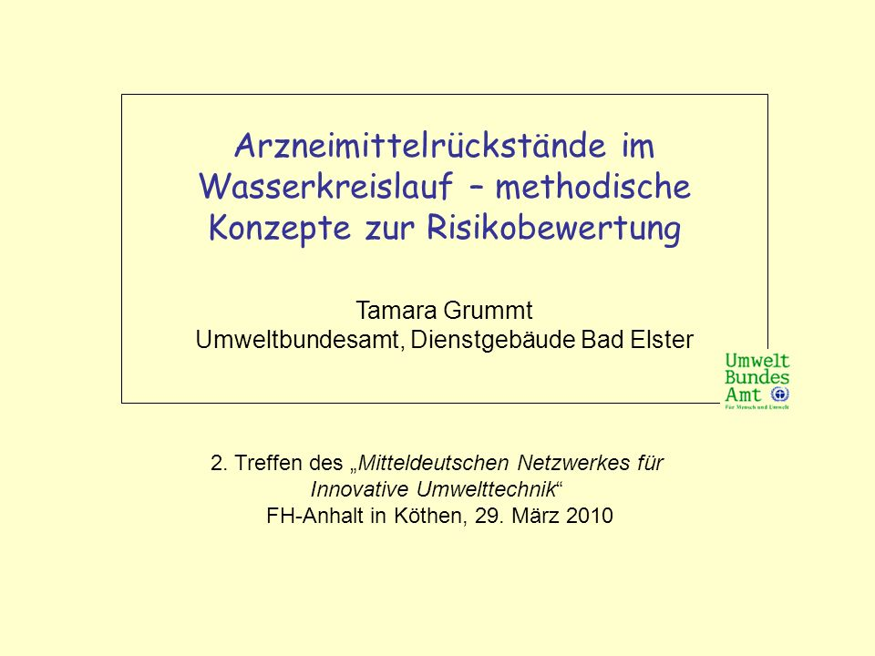Arzneimittelrückstände im Wasserkreislauf – methodische Konzepte zur Risikobewertung Tamara Grummt Umweltbundesamt, Dienstgebäude Bad Elster 2.