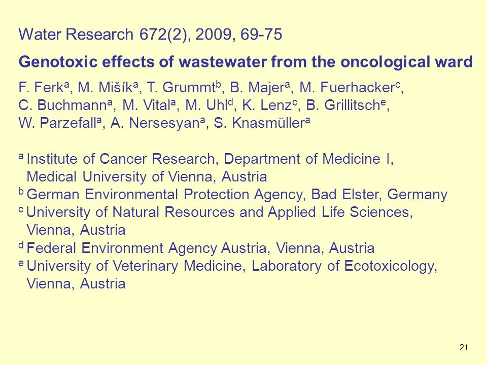 21 Ferk et al.2009: Genotoxic effects of wastewater from the oncological ward.