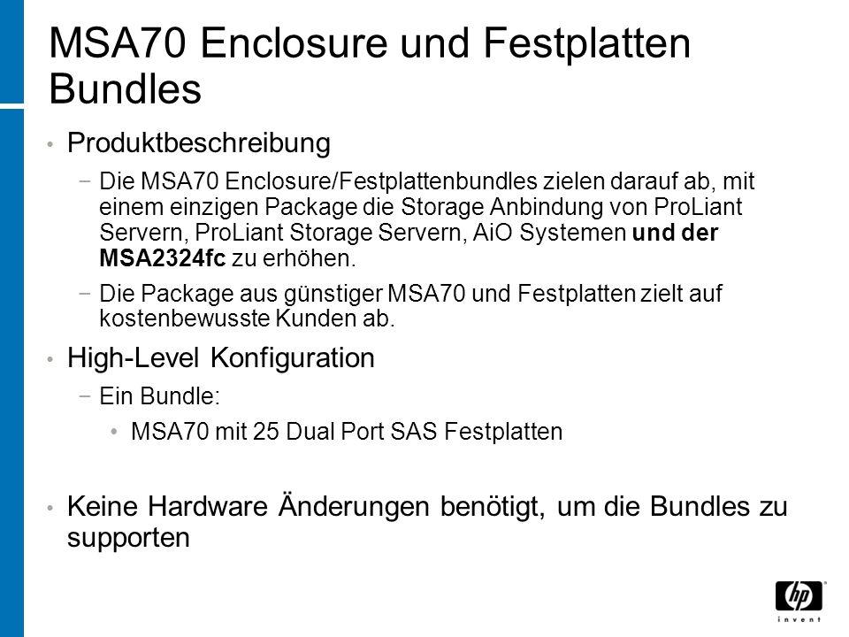 MSA70 Enclosure und Festplatten Bundles Produktbeschreibung Die MSA70 Enclosure/Festplattenbundles zielen darauf ab, mit einem einzigen Package die Storage Anbindung von ProLiant Servern, ProLiant Storage Servern, AiO Systemen und der MSA2324fc zu erhöhen.