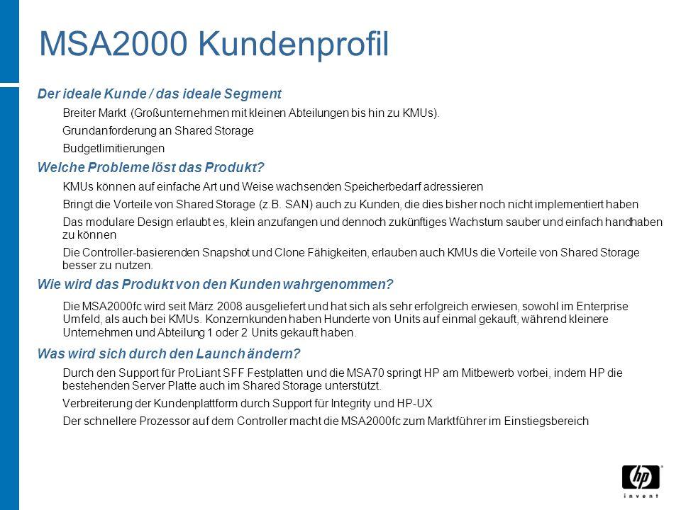 MSA2000 Kundenprofil Der ideale Kunde / das ideale Segment Breiter Markt (Großunternehmen mit kleinen Abteilungen bis hin zu KMUs). Grundanforderung a