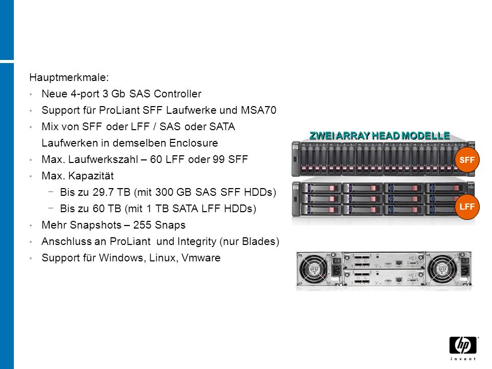 Hauptmerkmale: Neue 4-port 3 Gb SAS Controller Support für ProLiant SFF Laufwerke und MSA70 Mix von SFF oder LFF / SAS oder SATA Laufwerken in demselben Enclosure Max.