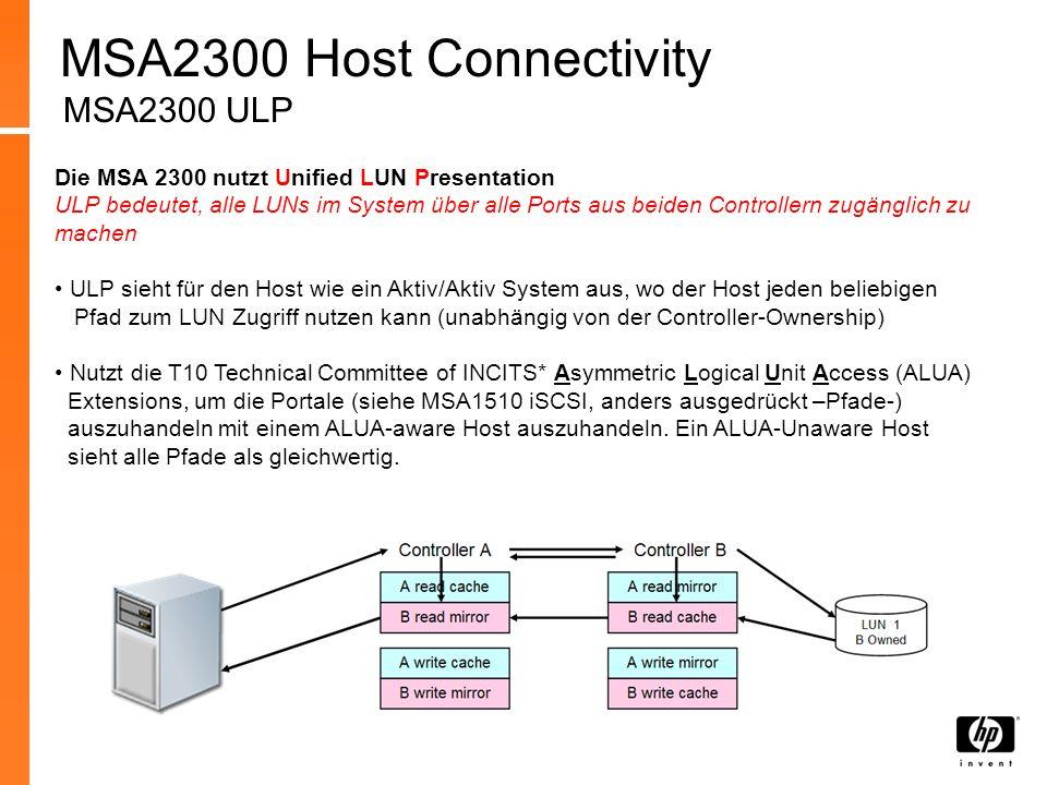 Die MSA 2300 nutzt Unified LUN Presentation ULP bedeutet, alle LUNs im System über alle Ports aus beiden Controllern zugänglich zu machen ULP sieht fü