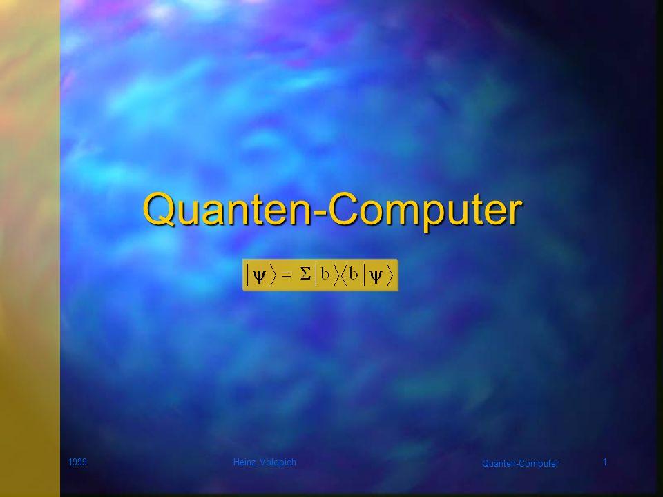 Quanten-Computer 1999Heinz Volopich11 Dualität Wasserstoffatom e-e-e-e- p+p+p+p+ Bohrsches Modell Schrödingersche -Funktion 2 = Aufenthaltswahrscheinlichkeit 2 = Aufenthaltswahrscheinlichkeit Abstand vom Zentrum