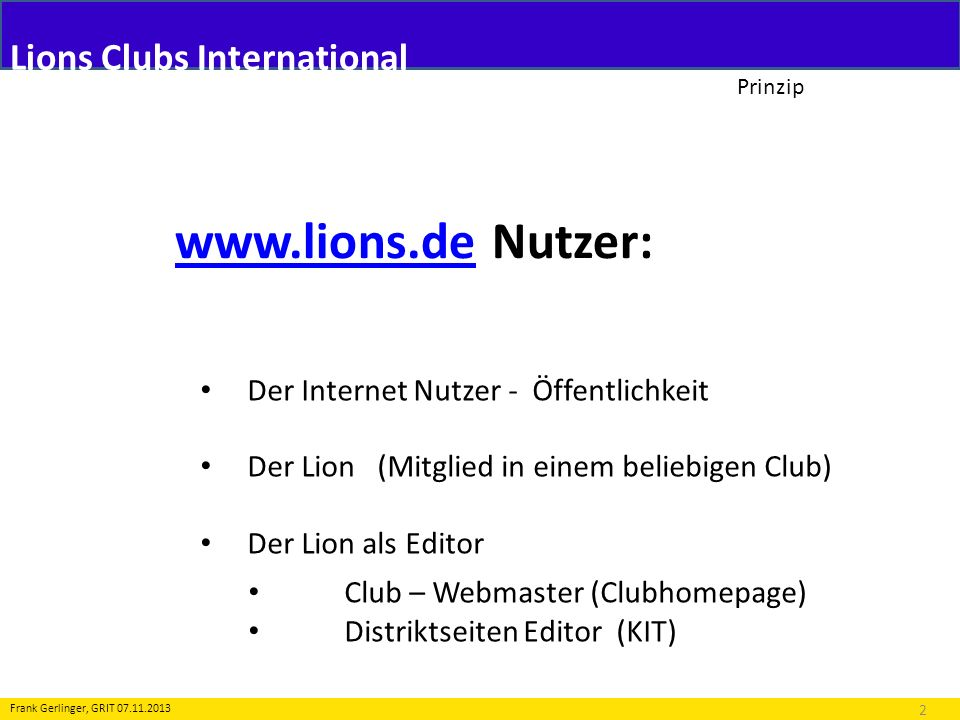 Prinzip www.lions.dewww.lions.de Nutzer: 2 Frank Gerlinger, GRIT 07.11.2013 Der Internet Nutzer - Öffentlichkeit Der Lion (Mitglied in einem beliebige