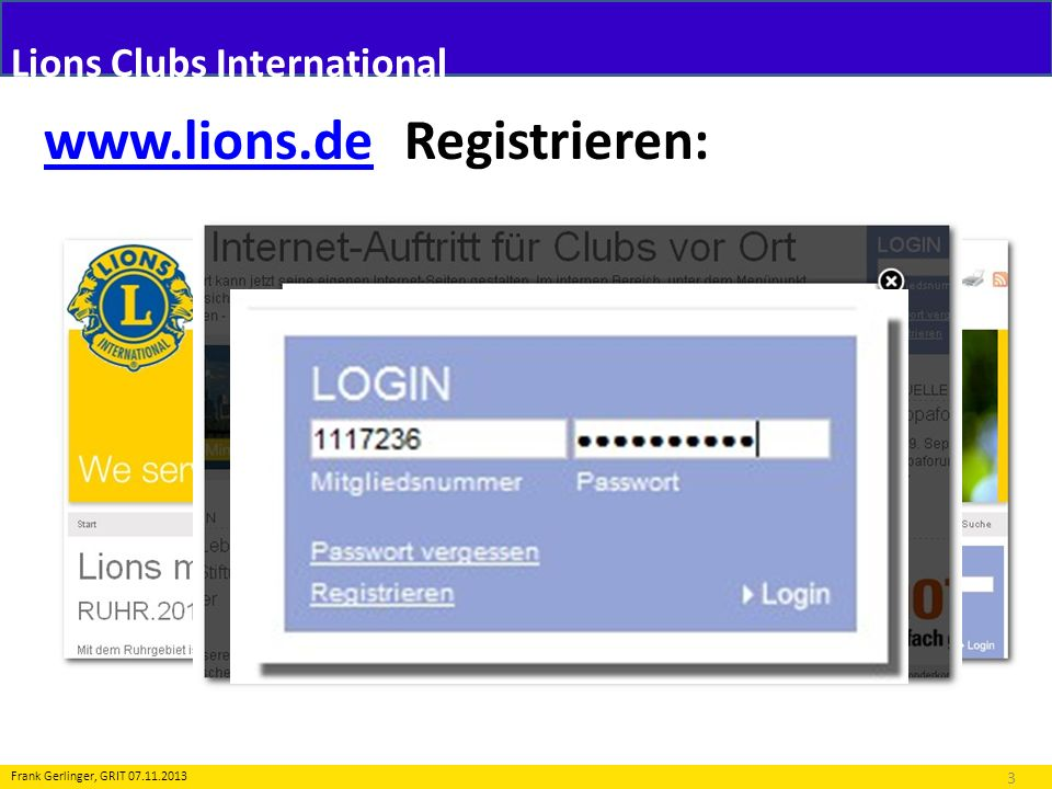 Lions Clubs International www.lions.dewww.lions.de Registrieren: 3 Frank Gerlinger, GRIT 07.11.2013