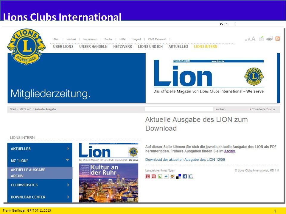 Lions Clubs International Prinzip www.lions.dewww.lions.de Rechte: 5 Frank Gerlinger, GRIT 07.11.2013 Der Lion als Editor - Club - Homepage feste Seiten zu LCI – Historie u.