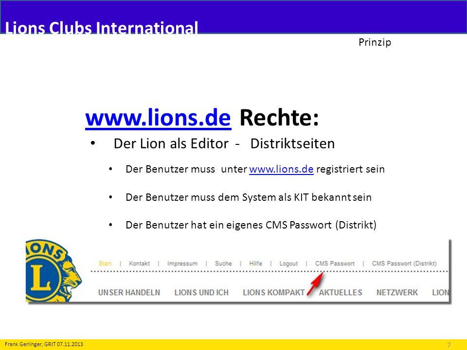 Lions Clubs International Prinzip www.lions.dewww.lions.de Rechte: 7 Frank Gerlinger, GRIT 07.11.2013 Der Lion als Editor - Distriktseiten Der Benutze