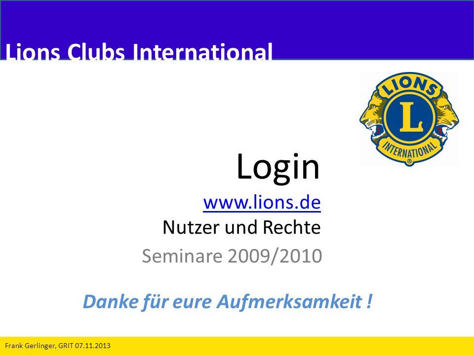 Login www.lions.de www.lions.de Nutzer und Rechte Seminare 2009/2010 Frank Gerlinger, GRIT 07.11.2013 Lions Clubs International Danke für eure Aufmerk