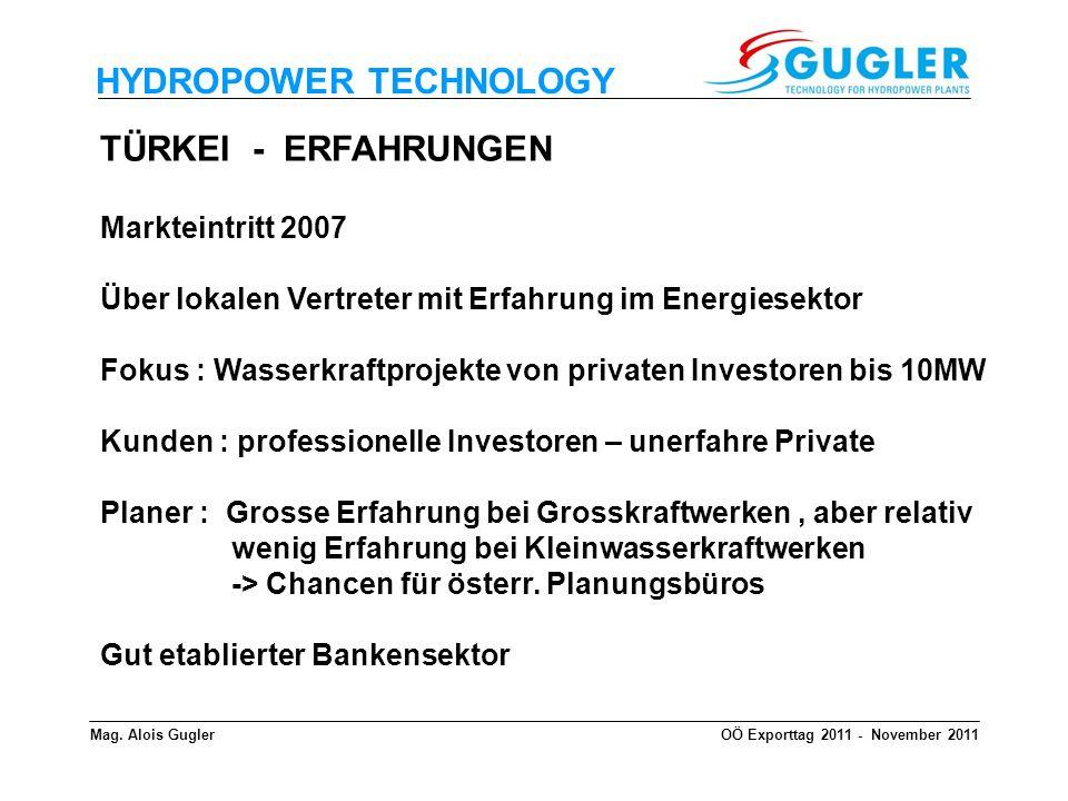 HYDROPOWER TECHNOLOGY TÜRKEI - ERFAHRUNGEN Markteintritt 2007 Über lokalen Vertreter mit Erfahrung im Energiesektor Fokus : Wasserkraftprojekte von pr