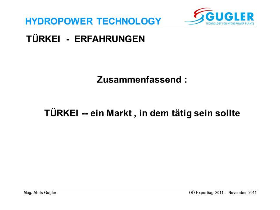 HYDROPOWER TECHNOLOGY TÜRKEI - ERFAHRUNGEN Zusammenfassend : TÜRKEI -- ein Markt, in dem tätig sein sollte Mag. Alois GuglerOÖ Exporttag 2011 - Novemb