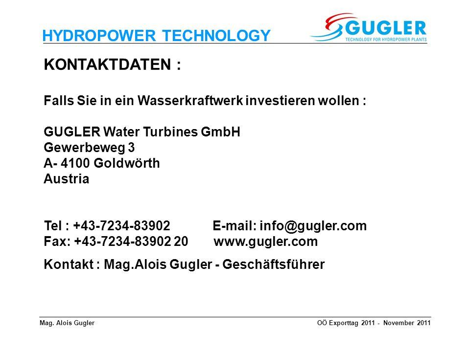 Kontakt : Mag.Alois Gugler - Geschäftsführer HYDROPOWER TECHNOLOGY KONTAKTDATEN : Falls Sie in ein Wasserkraftwerk investieren wollen : GUGLER Water T