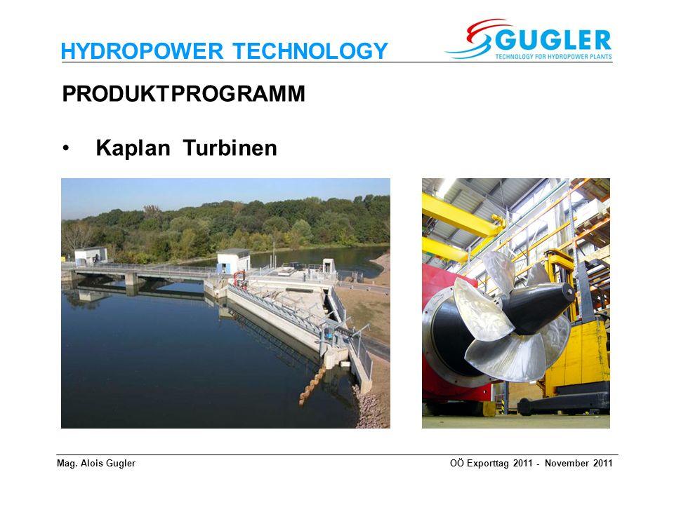 HYDROPOWER TECHNOLOGY PRODUKTPROGRAMM Kaplan Turbinen Mag. Alois GuglerOÖ Exporttag 2011 - November 2011