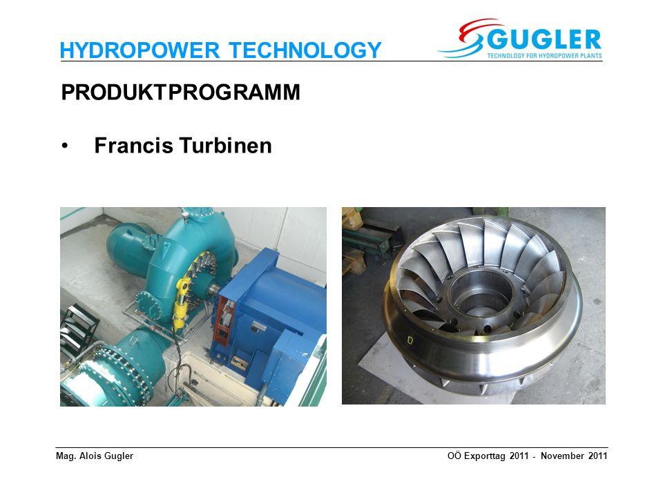 HYDROPOWER TECHNOLOGY PRODUKTPROGRAMM Francis Turbinen Mag. Alois GuglerOÖ Exporttag 2011 - November 2011