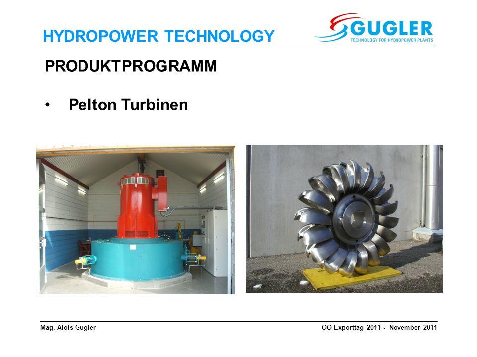 HYDROPOWER TECHNOLOGY PRODUKTPROGRAMM Pelton Turbinen Mag. Alois GuglerOÖ Exporttag 2011 - November 2011
