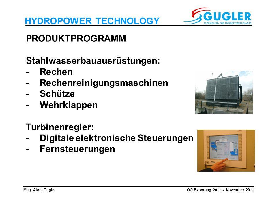 HYDROPOWER TECHNOLOGY PRODUKTPROGRAMM Stahlwasserbauausrüstungen: -Rechen -Rechenreinigungsmaschinen -Schütze -Wehrklappen Turbinenregler: -Digitale e