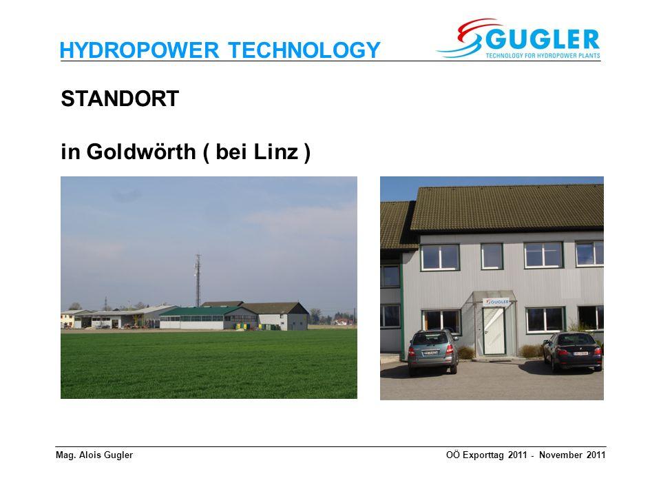 HYDROPOWER TECHNOLOGY STANDORT in Goldwörth ( bei Linz ) Mag. Alois GuglerOÖ Exporttag 2011 - November 2011