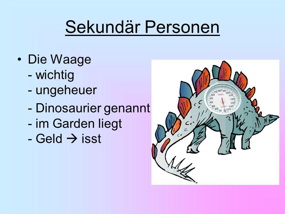 Sekundär Personen Die Waage - wichtig - ungeheuer - Dinosaurier genannt - im Garden liegt - Geld isst