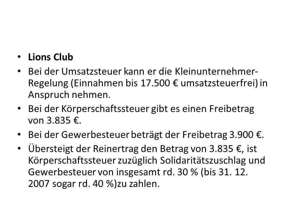 Lions Club Bei der Umsatzsteuer kann er die Kleinunternehmer- Regelung (Einnahmen bis 17.500 umsatzsteuerfrei) in Anspruch nehmen. Bei der Körperschaf
