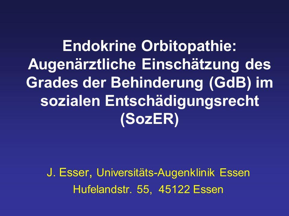 Endokrine Orbitopathie: Augenärztliche Einschätzung des Grades der Behinderung (GdB) im sozialen Entschädigungsrecht (SozER) J. Esser, Universitäts-Au
