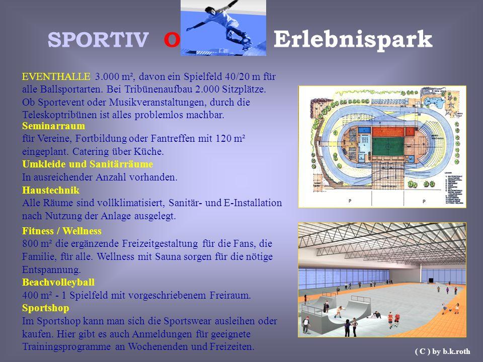 SPORTIV O Erlebnispark EVENTHALLE 3.000 m², davon ein Spielfeld 40/20 m für alle Ballsportarten. Bei Tribünenaufbau 2.000 Sitzplätze. Ob Sportevent od