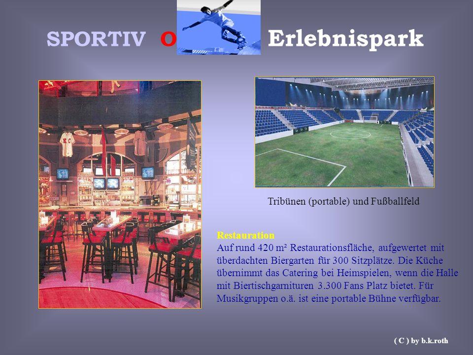 SPORTIV O Erlebnispark ( C ) by b.k.roth Restauration Auf rund 420 m² Restaurationsfläche, aufgewertet mit überdachten Biergarten für 300 Sitzplätze.