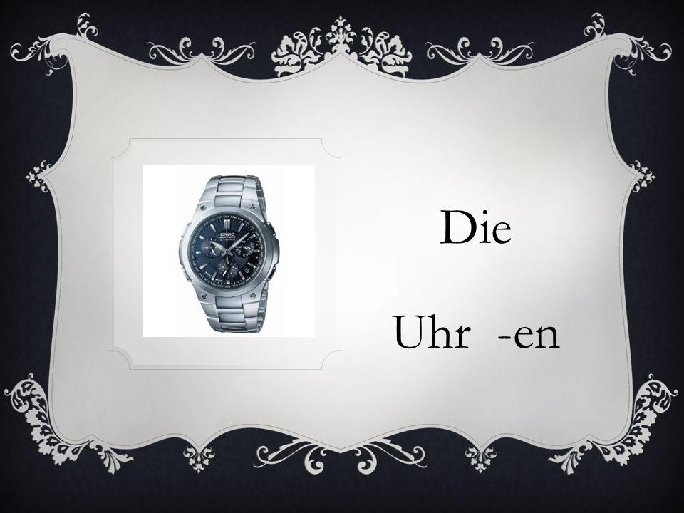 Die Uhr -en