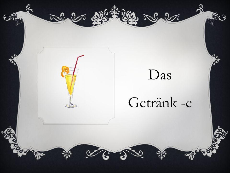 Das Getränk -e
