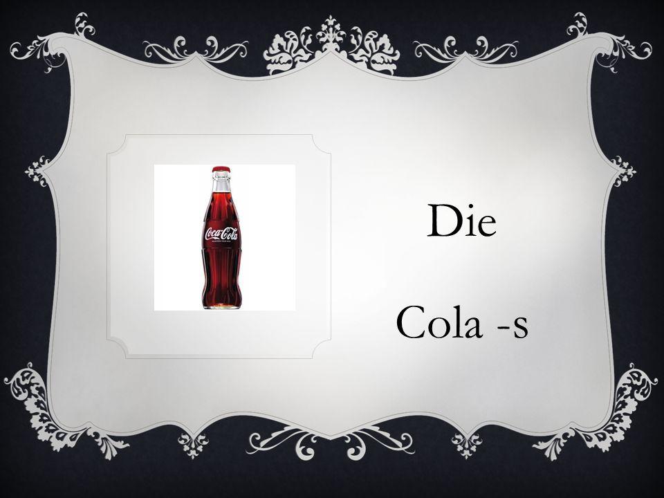 Die Cola -s
