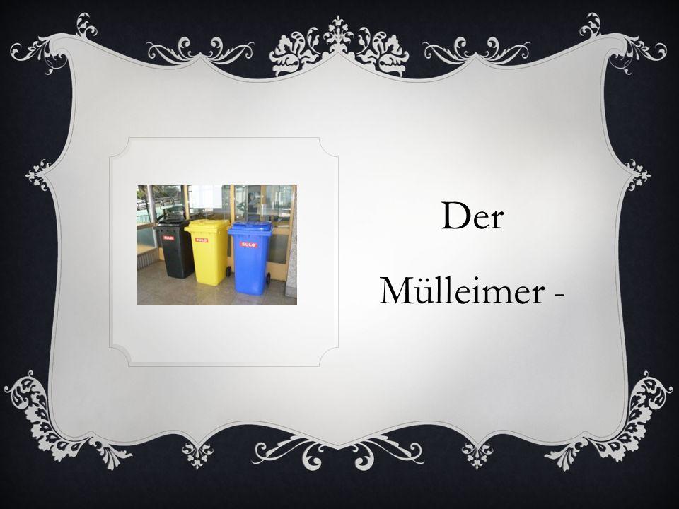 Der Mülleimer -