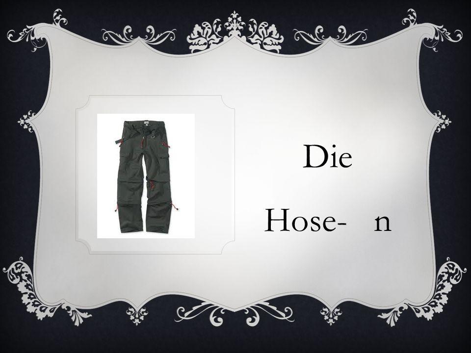 Die Hose- n