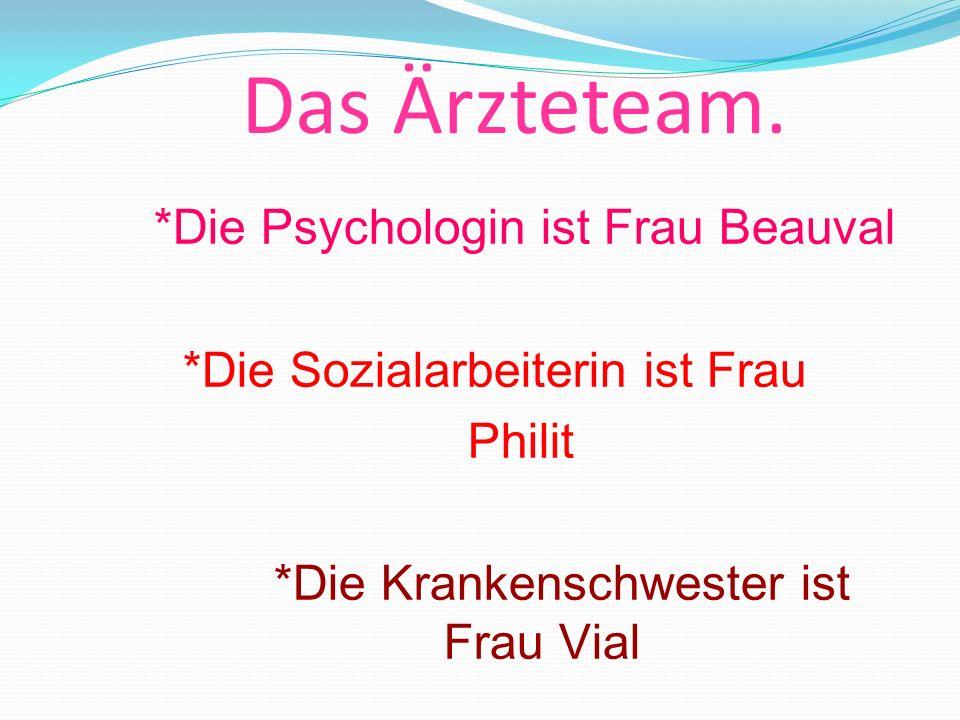 *Die Psychologin ist Frau Beauval *Die Sozialarbeiterin ist Frau Philit *Die Krankenschwester ist Frau Vial Das Ärzteteam.