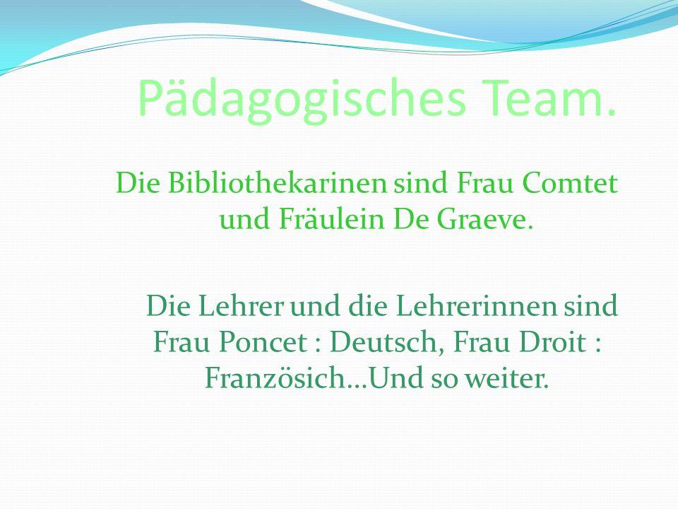 Pädagogisches Team.Die Bibliothekarinen sind Frau Comtet und Fräulein De Graeve.