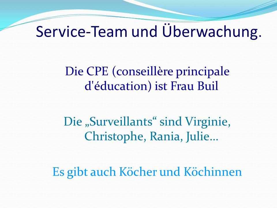 Die CPE (conseillère principale d éducation) ist Frau Buil Die Surveillants sind Virginie, Christophe, Rania, Julie… Es gibt auch Köcher und Köchinnen Service-Team und Überwachung.