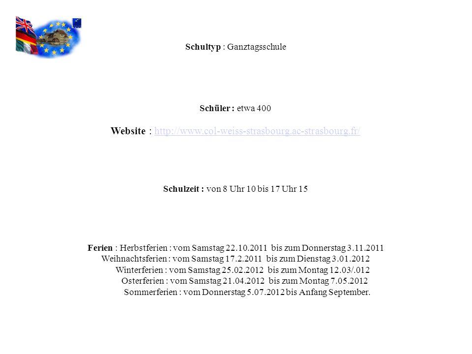 Schultyp : Ganztagsschule Schüler : etwa 400 Website : http://www.col-weiss-strasbourg.ac-strasbourg.fr/http://www.col-weiss-strasbourg.ac-strasbourg.