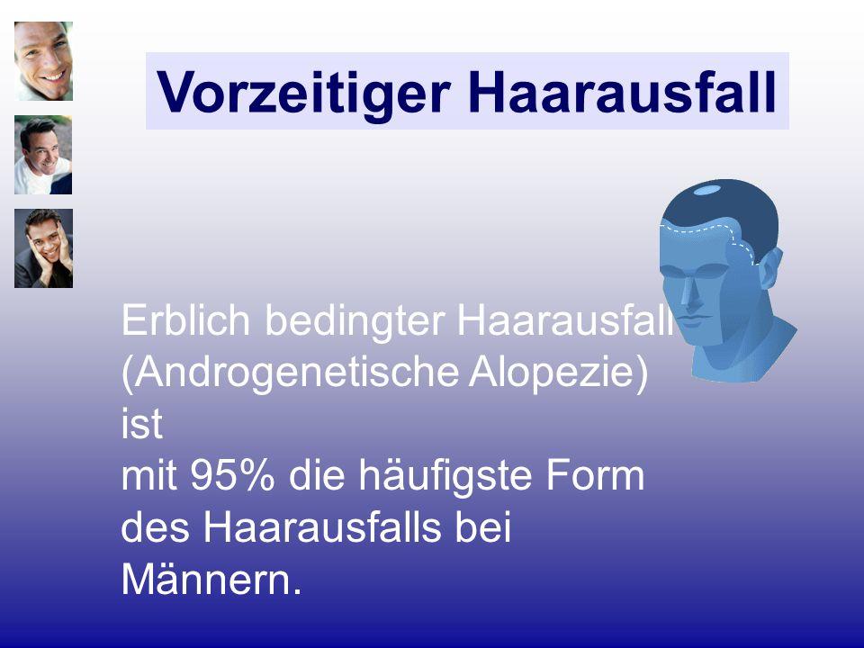 Erblich bedingter Haarausfall (Androgenetische Alopezie) ist mit 95% die häufigste Form des Haarausfalls bei Männern. Vorzeitiger Haarausfall