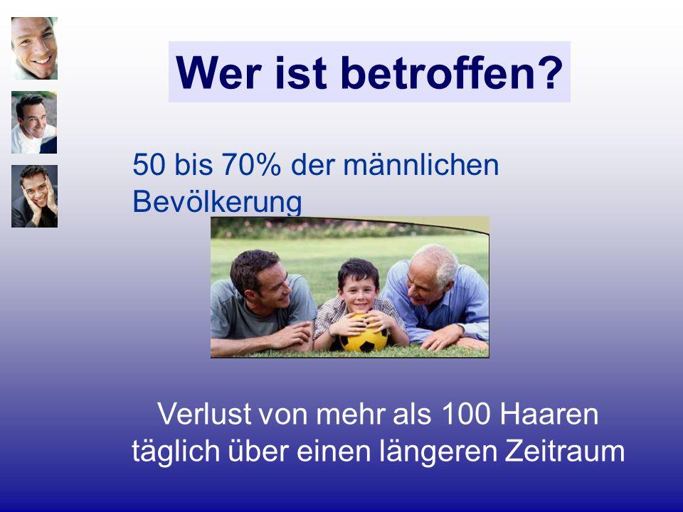 50 bis 70% der männlichen Bevölkerung Wer ist betroffen? Verlust von mehr als 100 Haaren täglich über einen längeren Zeitraum