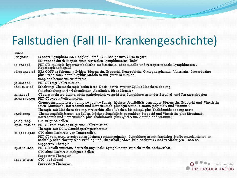 Fallstudien (Fall III- Krankengeschichte) Ma,M Diagnose: Lennert -Lymphom (M. Hodgkin), Stad. IV, CD20 positiv, CD30 negativ ED 07/2008 durch Biopsie