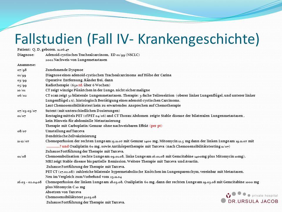Fallstudien (Fall IV- Krankengeschichte) Patient: Q, D, geboren. 11.06.47 Diagnose: Adenoid-cystisches Trachealcarcinom, ED 01/99 (NSCLC) 2002 Nachwei