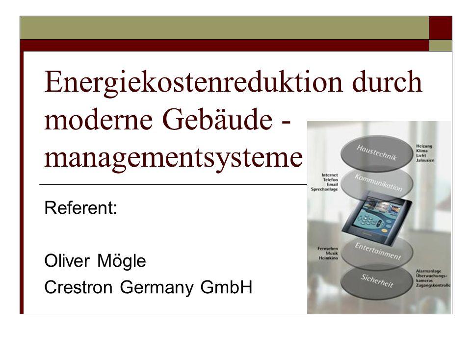 Energiekostenreduktion durch moderne Gebäude - managementsysteme Referent: Oliver Mögle Crestron Germany GmbH