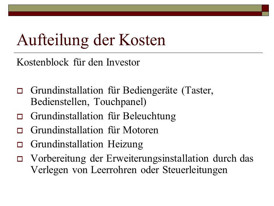 Aufteilung der Kosten Kostenblock für den Investor Grundinstallation für Bediengeräte (Taster, Bedienstellen, Touchpanel) Grundinstallation für Beleuc