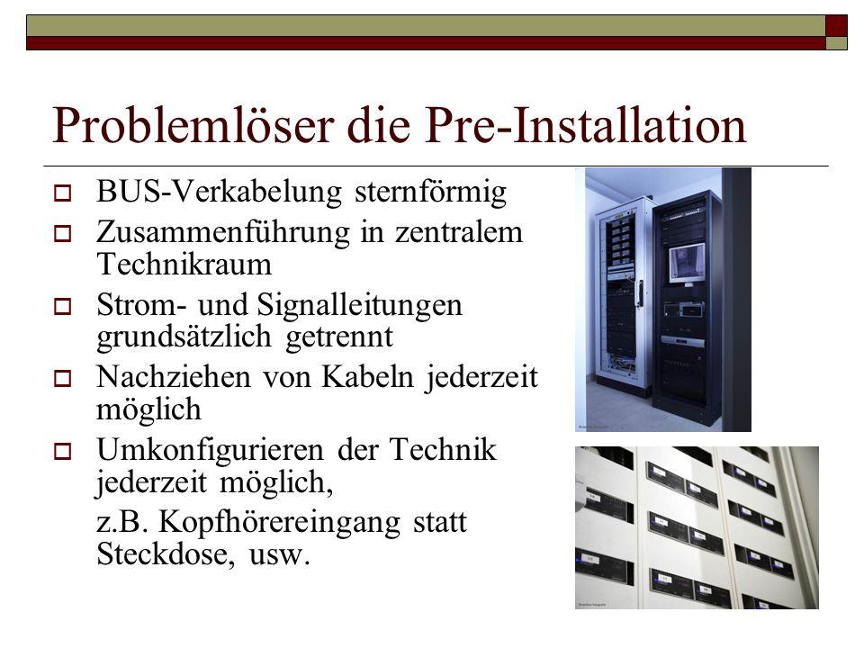 Ziel der Pre-Installation Vorbereitung der technischen Infrastruktur des Gebäudes Kostengünstiger Einstieg für den Investor Einfache Erweiterung der Installation angepasst an die individuellen Wünsche des Nutzer Offenes System damit zukunftssichere Investition