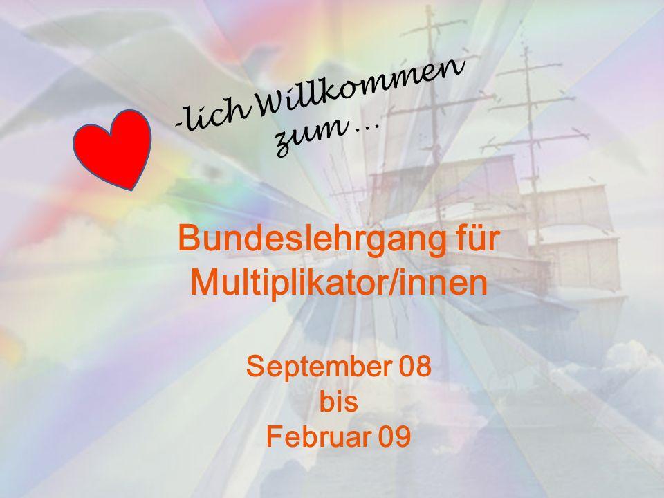 Bundeslehrgang für Multiplikator/innen September 08 bis Februar 09 -lich Willkommen zum …