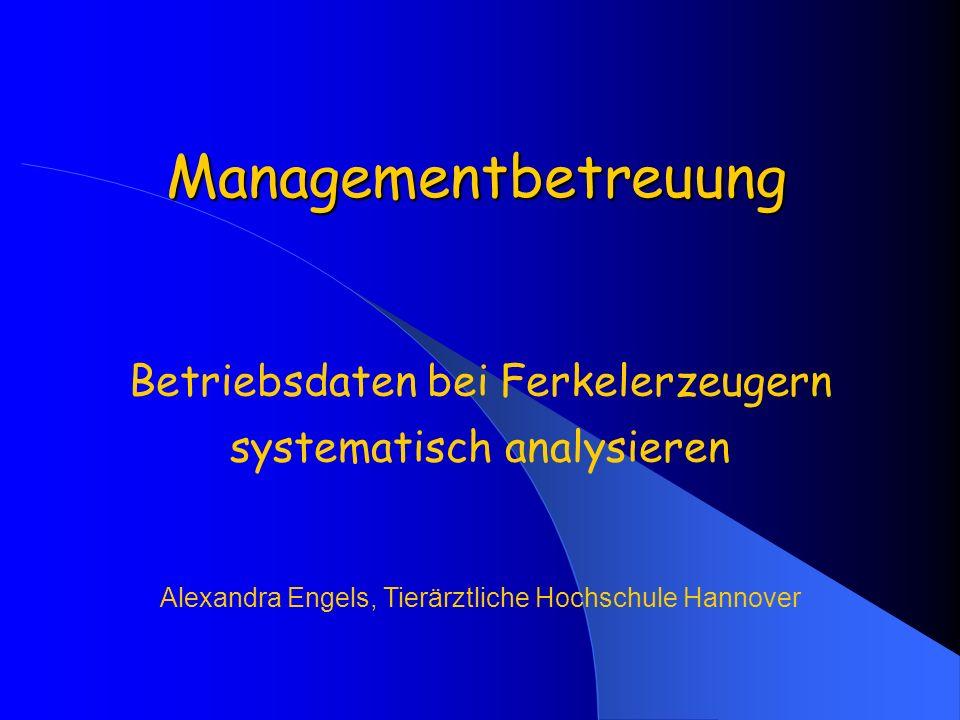 Managementbetreuung Betriebsdaten bei Ferkelerzeugern systematisch analysieren Alexandra Engels, Tierärztliche Hochschule Hannover