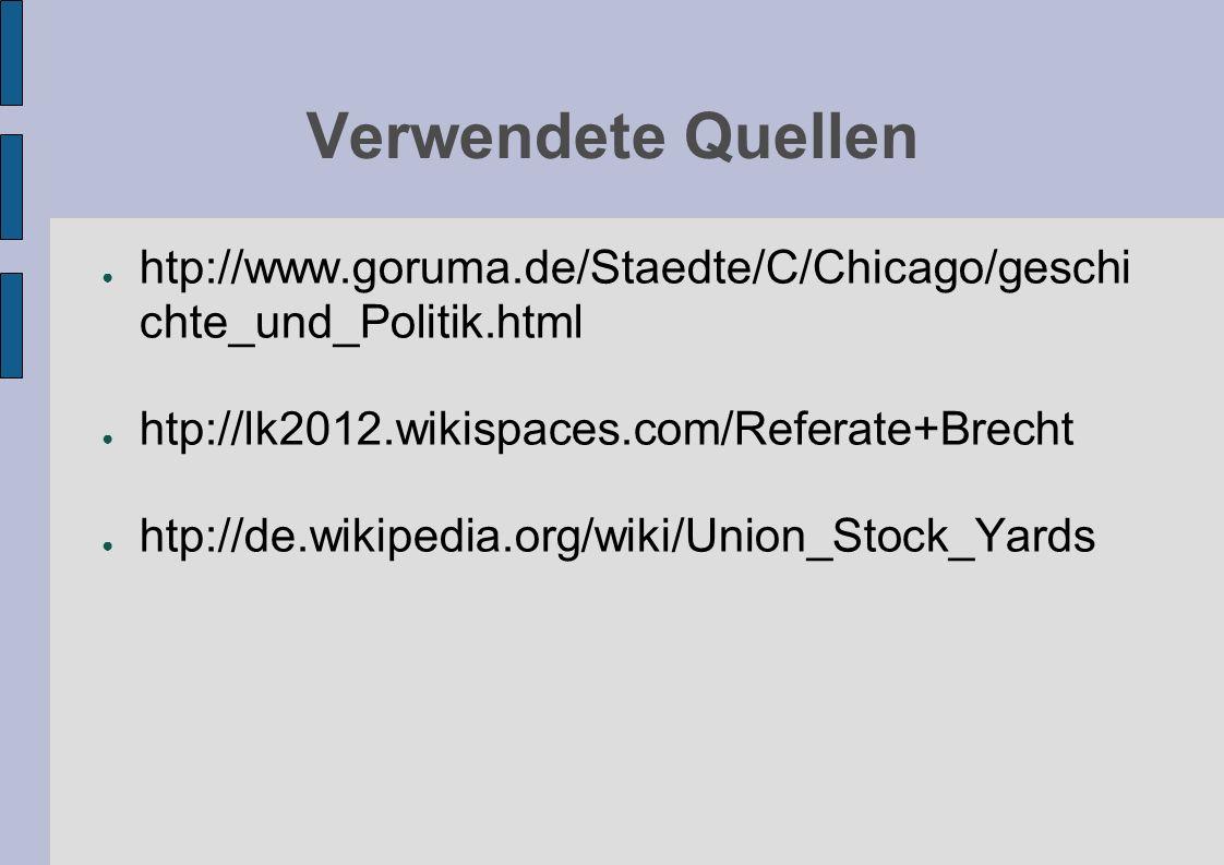 Verwendete Quellen htp://www.goruma.de/Staedte/C/Chicago/geschi chte_und_Politik.html htp://lk2012.wikispaces.com/Referate+Brecht htp://de.wikipedia.o